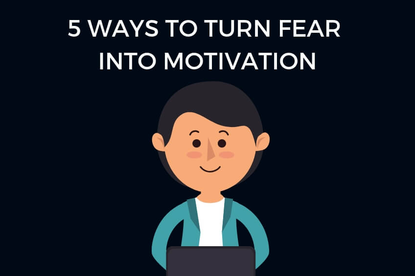 fear into motivation
